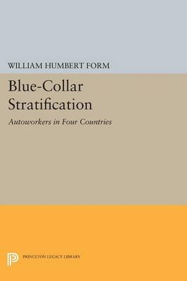 Blue-Collar Stratification - Autoworkers in Four Countries (Paperback): William Humbert Form