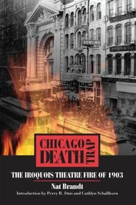 Chicago Death Trap - The Iroquois Theatre Fire of 1903 (Paperback, New Ed): Nat Brandt