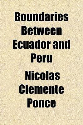 Boundaries Between Ecuador and Peru (Paperback): Nicols Clemente Ponce