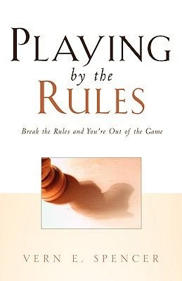 Playing by the Rules (Paperback): Vern E. Spencer