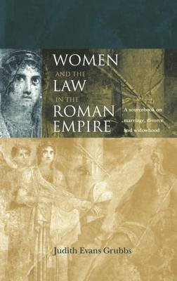 Women and the Law in the Roman Empire: A Sourcebook on Marriage, Divorce and Widowhood (Electronic book text): Judith Evans...