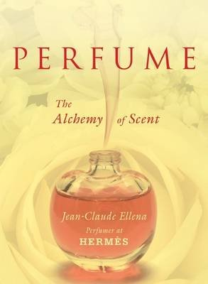 Perfume - The Alchemy of Scent (Hardcover): Jean-Claude Ellena