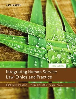Integrating Human Service Law, Ethics and Practice (Paperback, 3rd Revised edition): Rosemary Kennedy, Jenny Richards, Tania...