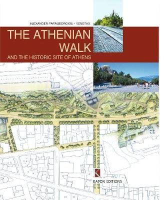 The Athenian Walk and the Historic Site of Athens - And the Historic Site of Athens (Hardcover, 2nd Revised edition): Alexander...