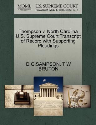 Thompson V. North Carolina U.S. Supreme Court Transcript of Record with Supporting Pleadings (Paperback): D G Sampson, T W...