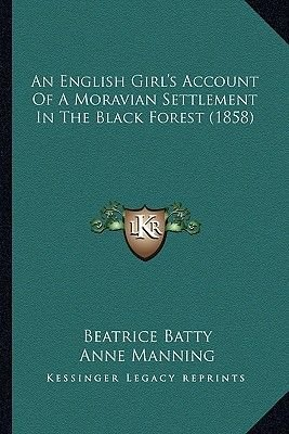 An English Girl's Account of a Moravian Settlement in the Black Forest (1858) (Paperback): Beatrice Batty