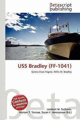 USS Bradley (Ff-1041) (Paperback): Lambert M. Surhone, Mariam T. Tennoe, Susan F. Henssonow