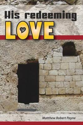 His Redeeming Love - Signed First Edition (Paperback): Matthew Robert Payne