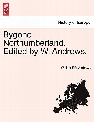 Bygone Northumberland. Edited by W. Andrews. (Paperback): William F R Andrews