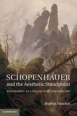Schopenhauer and the Aesthetic Standpoint - Philosophy as a Practice of the Sublime (Electronic book text): Sophia Vasalou