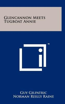 Glencannon Meets Tugboat Annie (Hardcover): Guy Gilpatric, Norman Reilly Raine