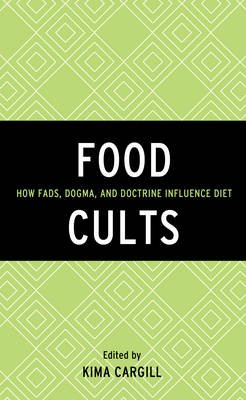 Food Cults - How Fads, Dogma, and Doctrine Influence Diet (Hardcover): Kima Cargill