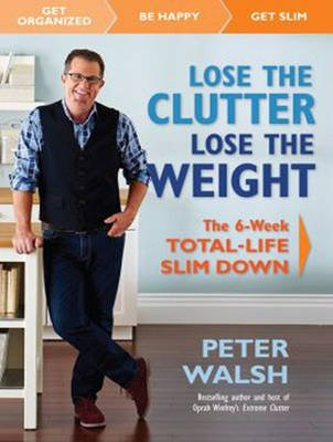 Lose the Clutter, Lose the Weight - The Six-week Total-life Slim Down (MP3 format, CD, Unabridged edition): Peter Walsh