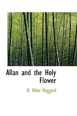 Allan and the Holy Flower (Hardcover): H. Rider Haggard