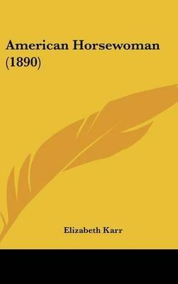 American Horsewoman (1890) (Hardcover): Elizabeth Karr