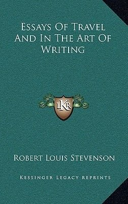 Essays of Travel and in the Art of Writing (Hardcover): Robert Louis Stevenson