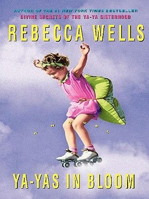 Ya-Yas in Bloom - A Novel (Electronic book text): Rebecca Wells