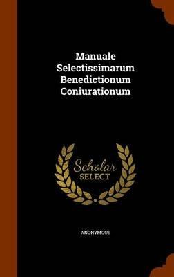 Manuale Selectissimarum Benedictionum Coniurationum (Hardcover): Anonymous