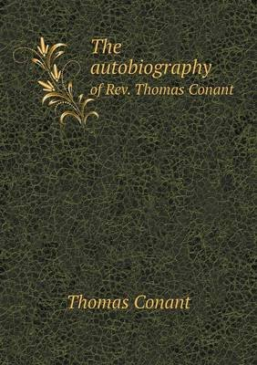 The Autobiography of REV. Thomas Conant (Paperback): Thomas Conant