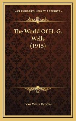 The World of H. G. Wells (1915) (Hardcover): Van Wyck Brooks