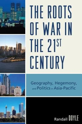 The Roots of War in the 21st Century - Geography, Hegemony, and Politics in Asia-Pacific (Electronic book text): Randall Doyle