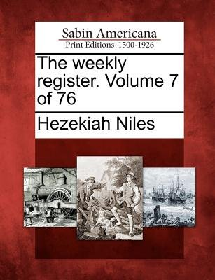 The Weekly Register. Volume 7 of 76 (Paperback): Hezekiah Niles