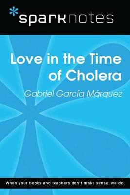 Love in the Time of Cholera (Sparknotes Literature Guide) (Electronic book text): Spark Notes, Gabriel Garcia Marquez