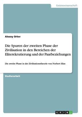 Die Spuren Der Zweiten Phase Der Zivilisation in Den Bereichen Der Eliterekrutierung Und Der Paarbeziehungen (German,...