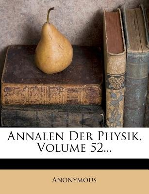 Annalen Der Physik, Volume 52... (English, German, Paperback): Anonymous