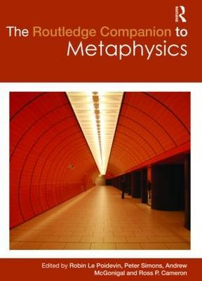 The Routledge Companion to Metaphysics (Hardcover, New): Robin Le Poidevin, Peter Simons, Andrew McGonigal, Ross P. Cameron