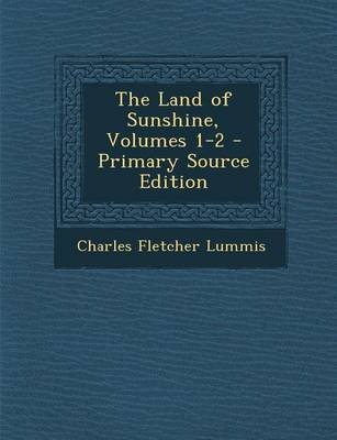 The Land of Sunshine, Volumes 1-2 (Paperback): Charles Fletcher Lummis