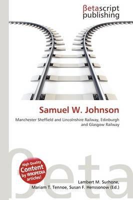 Samuel W. Johnson (Paperback): Lambert M. Surhone, Mariam T. Tennoe, Susan F. Henssonow