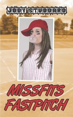 Missfits Fastpitch (Paperback): Jody Studdard