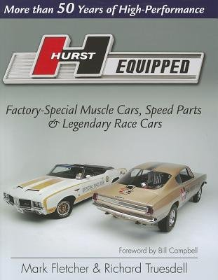 Hurst Equipped - More Than 50 Years of High-Performance Factory-Special Muscle Cars, Speed Parts and Legendary Race Cars...