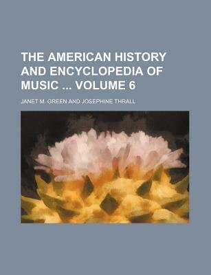 The American History and Encyclopedia of Music Volume 6 (Paperback): Janet M. Green