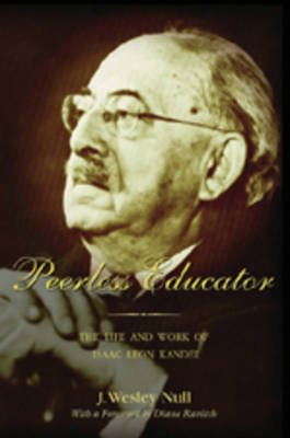 Peerless Educator - The Life and Work of Isaac Leon Kandel (Hardcover, 2nd Revised edition): J. Wesley Null