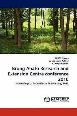 Brong Ahafo Research and Extension Centre Conference 2010 (Paperback): Barec Ghana, Jones Lewis Arthur, K. Ampadu-Sasu