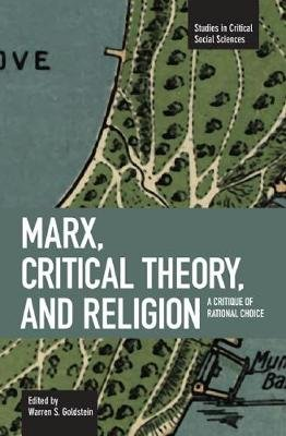 Marx, Critical Theory And Religion: A Critique Of Rational Choice - Studies in Critical Social Sciences, Volume 6 (Paperback):...