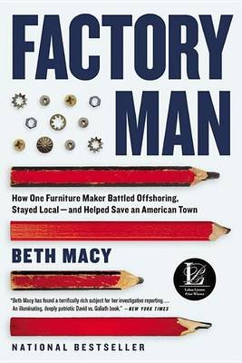 Factory Man - How One Furniture Maker Battled Offshoring, Stayed Local - And Helped Save an American Town (Paperback): Beth Macy