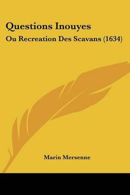 Questions Inouyes - Ou Recreation Des Scavans (1634) (English, French, Paperback): Marin Mersenne