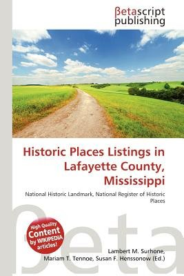 Historic Places Listings in Lafayette County, Mississippi (Paperback): Lambert M. Surhone, Mariam T. Tennoe, Susan F. Henssonow