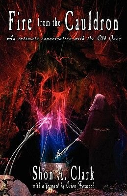 Fire from the Cauldron - Intimate Encounters with the Old Ones (Paperback): Shon Clark