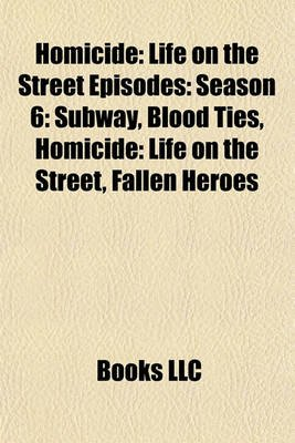 Homicide - Life on the Street Episodes: Season 6: Subway, Blood Ties, Homicide: Life on the Street, Fallen Heroes (Paperback):...