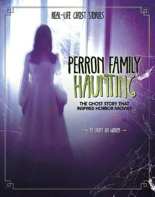 Perron Family Haunting - The Ghost Story That Inspired Horror Movies (Hardcover): Ebony Joy Wilkins