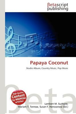 Papaya Coconut (Paperback): Lambert M. Surhone, Mariam T. Tennoe, Susan F. Henssonow