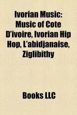 Ivorian Music - Music of Cote D'Ivoire, Ivorian Hip Hop, L'Abidjanaise, Ziglibithy (Paperback): Books Llc