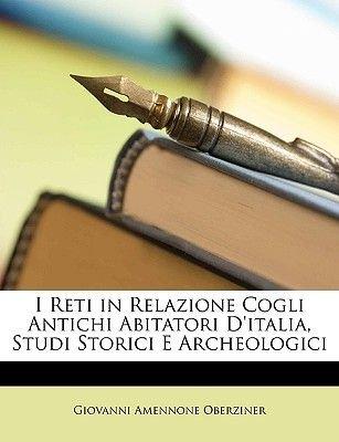 I Reti in Relazione Cogli Antichi Abitatori D'Italia, Studi Storici E Archeologici (English, Italian, Paperback): Giovanni...