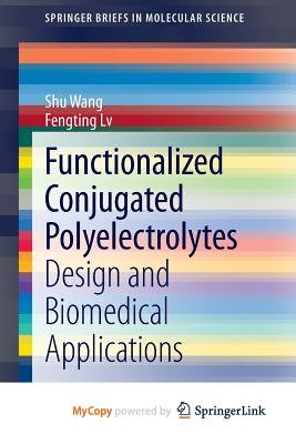 Functionalized Conjugated Polyelectrolytes - Design and Biomedical Applications (Paperback): Shu Wang, Fengting Lv