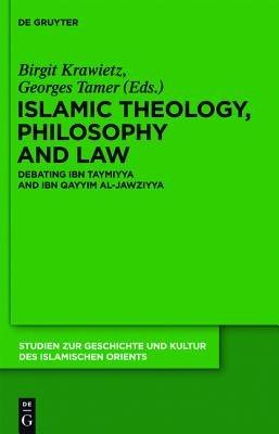 Islamic Theology, Philosophy and Law - Debating Ibn Taymiyya and Ibn Qayyim al-Jawziyya (Book): Birgit Krawietz, Georges Tamer