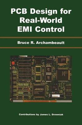 PCB Design for Real-World EMI Control (Paperback): Bruce Archambeault, James Drewniak
